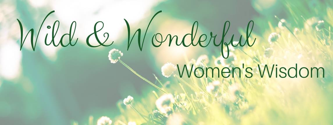 Wild and Wonderful; Women's Wisdom